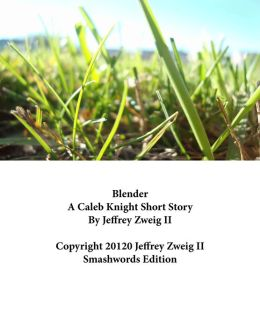 Blender: A Caleb Knight Short Story