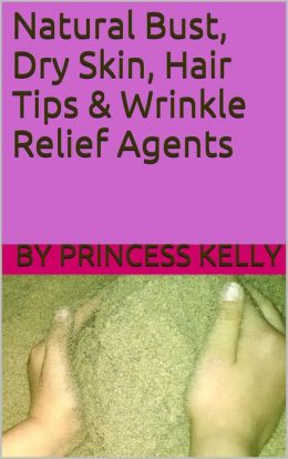 Natural Bust, Dry Skin, Hair, & Wrinkle Relief Agents Hair Tips Included Home Remedies