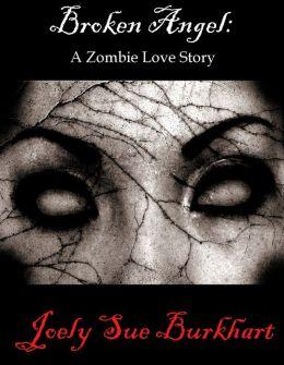 Broken Angel: A Zombie Love Story