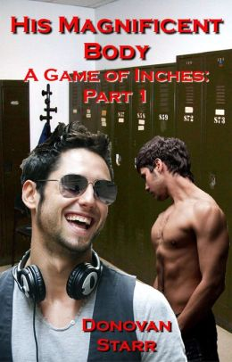 His Magnificent Body: A Game of Inches, #1 (MM Erotic Romance)