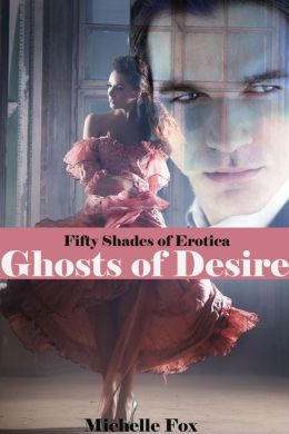Fifty Shades of Erotica:Ghosts of Desire