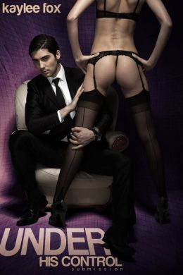 Under His Control - Submission (Billionaire BDSM Erotic Romance)