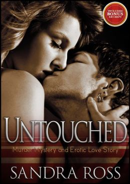 Untouched: A Murder Mystery and Erotic Love Story