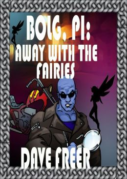 Bolg, PI: Away with the Fairies
