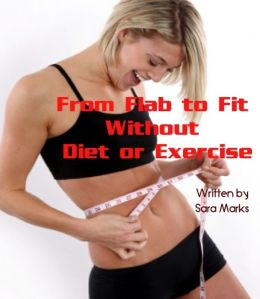 From Flab to Fit Without Diet or Exercise