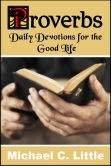 Book Cover Image. Title: Proverbs. Daily Devotions in the Good Life, Author: Michael Little