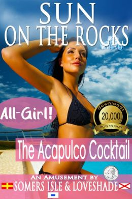 Sun on the Rocks: All-Girl - The Acapulco Cocktail.