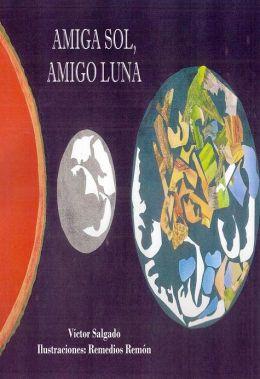 Amiga Sol, Amigo Luna - por Víctor Salgado(Texto) y Remedios Remón(Ilustraciones).