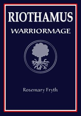 Warriormage: Book Three of the 'Riothamus' trilogy