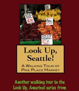 Look Up, Seattle! A Walking Tour of Pike Place Market