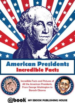 American Presidents: Incredible Facts