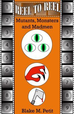 Reel to Reel: Mutants, Monsters and Madmen