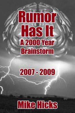 Rumor Has It: A 2000 Year Brainstorm 2007-2009