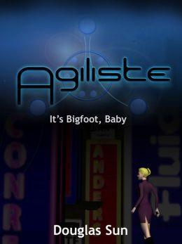 Agiliste: It's Bigfoot, Baby