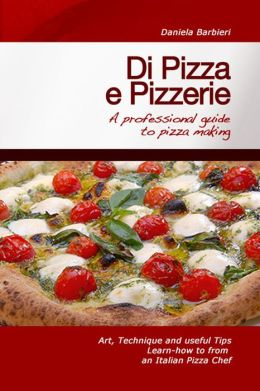 Di Pizza e Pizzerie: A Professional Guide to Pizza Making