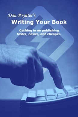 Writing Your Book: Cashing in on publishing faster, easier, and cheaper
