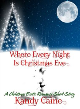 Where Every Night is Christmas Eve: A Christmas Erotic Romance Short Story