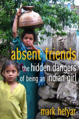 Absent Friends ~ The Hidden Dangers of Being an Indian Girl