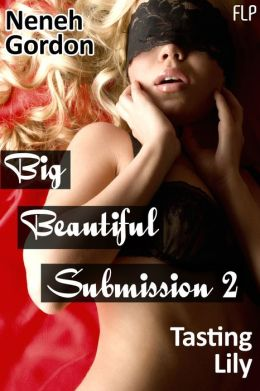 Big Beautiful Submission 2 - Tasting Lily (Plus size erotic romance)