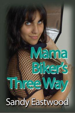 Mama Biker's Three Way