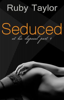 Seduced (At His Disposal, Part 1)