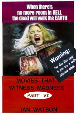 Movies That Witness Madness Part VI