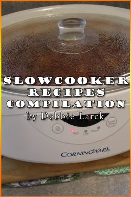 Slowcooker Recipe Compilation
