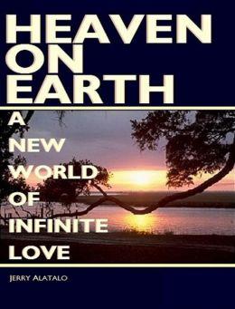 Heaven On Earth: A New World of Infinite Love