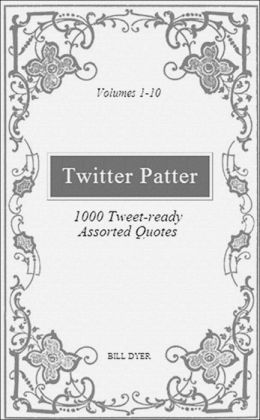 Twitter Patter: 1000 Tweet-ready Assorted Quotes - Volumes 1-10