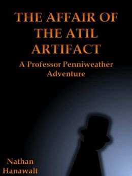 The Affair of the Atil Artifact: A Professor Penniweather Adventure