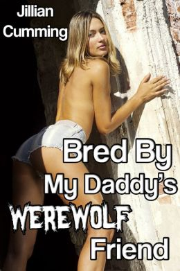 Bred by My Daddy's Werewolf Friend (Older Man Younger Woman Monster Breeding Sex)