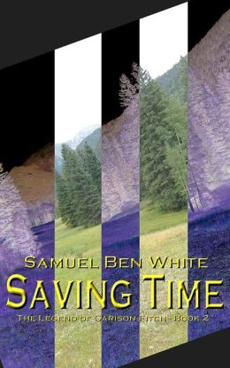 Saving Time: The Legend of Garison Fitch - Book 2