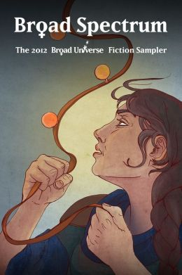 Broad Spectrum: The 2012 Broad Universe Fiction Sampler