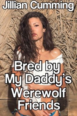 Bred by My Daddy's Werewolf Friends (Paranormal Gangbang Erotica)
