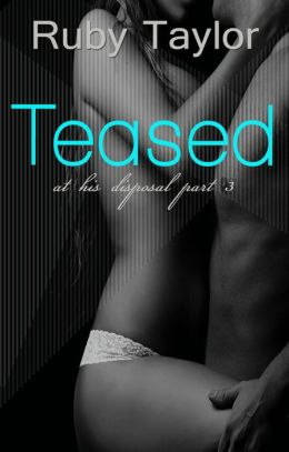 Teased (At His Disposal, Part 3)