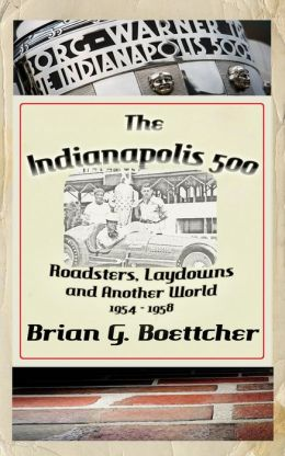 The Indianapolis 500 - Volume Two: Roadsters, Laydowns and Another World (1954 - 1958)