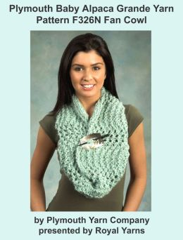 Plymouth Baby Alpaca Grande Yarn Knitting Pattern F326N Fan Cowl