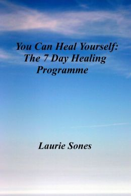 You Can Heal Yourself: The 7 Day Healing Programme