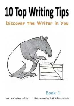 10 Top Writing Tips: Discover the Writer in You