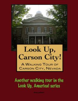 Look Up, Carson City! A Walking Tour of Carson City, Nevada
