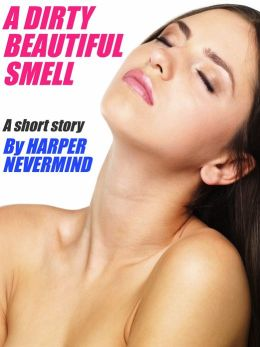 A Dirty Beautiful Smell