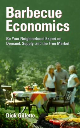 Barbecue Economics: Be Your Neighborhood Expert on Demand, Supply, and the Free Market