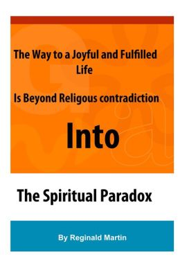 The Way to a Joyful And Fulfilled Life Is Beyond Religious Contradiction Into The Spiritual Paradox