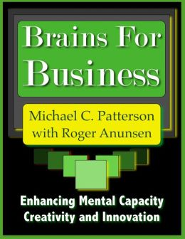 Brains for Business: Enhancing Mental Capacity, Creativity and Innovation
