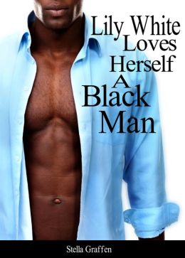 Lily White Loves Herself A Black Man