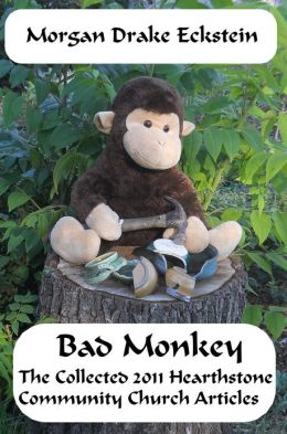 Bad Monkey: The Collected 2011 Hearthstone Community Church Articles