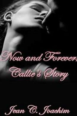 Now and Forever, Callie's Story