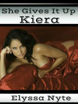 She Gives It Up: Kiera