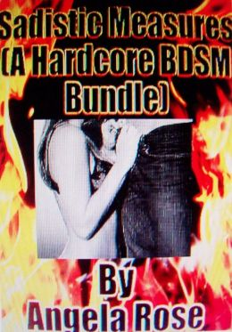 Sadistic Measures (A Hardcore BDSM Bundle)