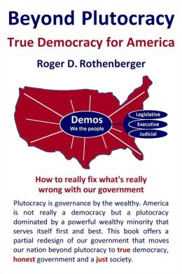 Beyond Plutocracy: True Democracy for America